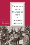Education and the Culture of Print in Modern America - Adam R. Nelson, John L. Rudolph