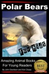 Polar Bears For Kids - Amazing Animal Books for Young Readers - John Davidson, Kim Chase