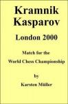 Kramnik-Kasparov, London 2000: Match for the World Chess Championship - Karsten Muller