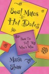 Soul Mates & Hot Dates: How to Tell Who's Who - Maria Shaw, Andrea Neff