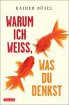 Warum ich weiß, was du denkst - Rainer Bösel