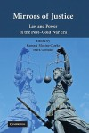 Mirrors of Justice: Law and Power in the Post-Cold War Era - Kamari Maxine Clarke, Mark Goodale