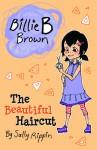 Billie B Brown: The Beautiful Haircut - Sally Rippin