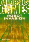 Robot Invasion (Dangerous Games) - Sue Graves