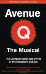 Avenue Q - The Musical: The Complete Book and Lyrics of the Broadway Musical (Applause Libretto Library) - Jeff Whitty, Robert Lopez, Jeff Marx