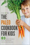 The Paleo Cookbook for Kids: 83 Family-Friendly Paleo Diet Recipes for Gluten-Free Kids - Salinas Press