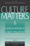 Culture Matters: Essays In Honor Of Aaron Wildavsky - Richard J. Ellis, M. Thompson, Michael Thompson