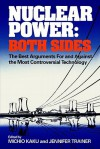 Nuclear Power: Both Sides: The Best Arguments For and Against the Most Controversial Technology - Michio Kaku, Jennifer Trainer Thompson, Jennifer Trainer