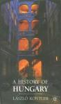 A History of Hungary - Laszlo Kontler