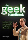The Geek Handbook: Practical Skills and Advice for the Likeable Modern Geek - Alex Langley