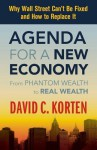 Agenda for a New Economy: From Phantom Wealth to Real Wealth - David C. Korten