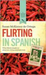 Flirting in Spanish: What Mexico Taught Me about Love, Living and Forgiveness - Susan McKinney de Ortega