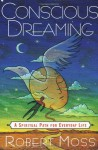 Conscious Dreaming: A Spiritual Path for Everyday Life - Robert Moss