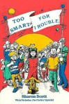 Too Smart for Trouble - Sharon Scott