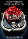 The Leverage Diet: The Answer to Weight Loss for Emotional Overeaters and Chronic Dieters - Rachel E. Short, Lizzy Ford, Dafeenah Jameel