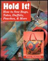 Hold It!: How to Sew Bags, Totes, Duffels, Pouches, and More - Nancy Restuccia