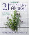 Rodale's 21st-Century Herbal: A Practical Guide for Healthy Living Using Nature's Most Powerful Plants - Michael Balick, Andrew Weil