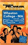 Wheaton College, Massachusetts Off the Record - Jessica Takach, College Prowler, Adam Burns, Kimberly Moore