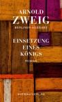 Einsetzung eines Königs: Roman - Arnold Zweig