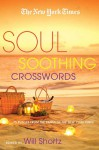The New York Times Soul-Soothing Crosswords: 75 Relaxing Puzzles - Will Shortz