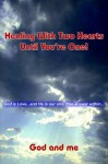 Healing with Two Hearts Until You're One!: God Is Love...and He Is Our Only True Answer Within.. - Oriental Institute