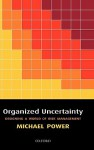 Organized Uncertainty: Designing a World of Risk Management - Michael Power