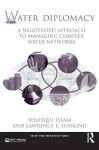 Water Diplomacy: A Negotiated Approach to Managing Complex Water Networks (RFF Press Water Policy Series) - Shafiqul Islam, Lawrence E. Susskind