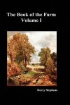 The Book of the Farm. Volume I. - Henry Stephens