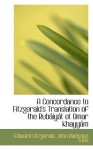 A Concordance to Fitzgerald's Translation of the Rub Iy T OT Omar Khayy M - Edward FitzGerald, John Ramsden Tutin