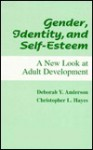 Gender, Identity, and Self-Esteem: A New Look at Adult Development - Deborah Y. Anderson, Christopher Hayes