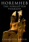 Horemheb: The Forgotten Pharaoh - Charlotte Booth
