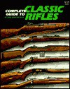 Complete Guide to Classic Rifles - Gene Gangarosa Jr.