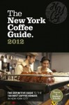 The New York Coffee Guide 2012 - Jeffrey Young, Emma Meltzer, Margot Mausner, Allegra Strategies