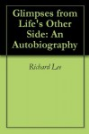 Glimpses from Life's Other Side: An Autobiography - Richard Lee