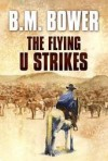 The Flying U Strikes - B.M. Bower