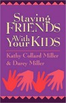 Staying Friends With Your Kids - Kathy Collard Miller