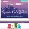 The Awesome Girl's Guide to Dating Extraordinary Men (Audible Audio) - Ernessa T. Carter