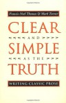 Clear and Simple As the Truth: Writing Classic Prose - Francis-Noel Thomas, Mark Turner