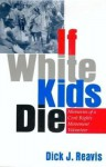 If White Kids Die: Memories of a Civil Rights Movement Volunteer - Dick J. Reavis