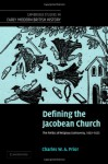 Defining the Jacobean Church: The Politics of Religious Controversy, 1603 1625 - Charles W.A. Prior, John Guy, Anthony Fletcher