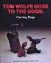 Tom Wolfe Goes to the Dogs: Dog Carving - Tom Wolfe, Douglas Congdon-Martin