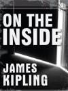 On the Inside - James Kipling
