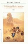 El Hijo del Lobo Blanco y Nuevas Historias del Desierto - Robert E. Howard
