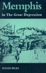 Memphis: In The Great Depression - Roger Biles