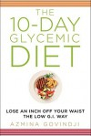 The 10-Day Glycemic Diet: Lose an Inch Off Your Waist the Low G.I. Way - Azmina Govindji