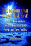 Put on Your Own Oxygen Mask First!: Physical, Emotional and Spiritual Healing for Single Parents and Their Families - Robin D. Lessord