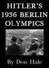 HITLER'S 1936 BERLIN OLYMPIC GAMES - behind the scenes drama? (Strange but true series) - Don Hale