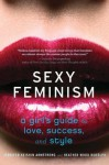 Sexy Feminism: A Girl's Guide to Love, Success, and Style - Jennifer Keishin Armstrong, Heather Wood Rudxfalph