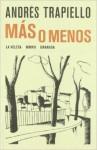 Más o menos - Andrés Trapiello