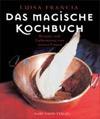 Das magische Kochbuch. Rezepte und Geheimnisse von weisen Frauen - Luisa Francia
